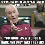 You only go to the Chiropractor for pain relief?